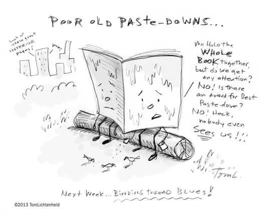 """For those of you not in publishing, the """"paste downs"""" are the pages that hold the bound book to the cardboard cover. It's complicated. And boring. But I got a joke out of it!"""